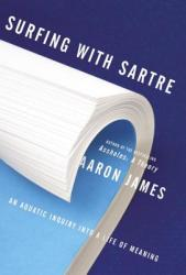 Surfing with Sartre: An Aquatic Inquiry Into a Life of Meaning (ISBN: 9780385540735)