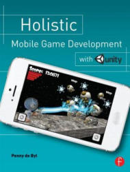 Holistic Mobile Game Development with Unity (ISBN: 9780415839235)
