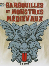 FRENCH EDITION of Gargoyles and Medieval Monsters Coloring Book - A. G. Smith (ISBN: 9780486493275)