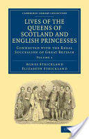 Lives of the Queens of Scotland and English Princesses (ISBN: 9781108026109)