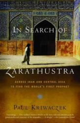 In Search of Zarathustra - Paul Kriwaczek (ISBN: 9781400031429)