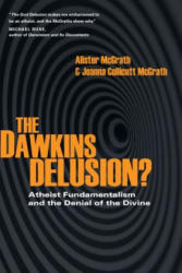 The Dawkins Delusion? : Atheist Fundamentalism and the Denial of the Divine (ISBN: 9780830837212)