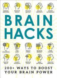 Brain Hacks: 200+ Ways to Boost Your Brain Power (ISBN: 9781507205723)