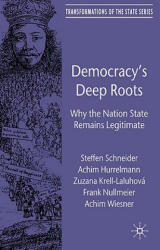 Democracy's Deep Roots - Why the Nation State Remains Legitimate (ISBN: 9780230247628)