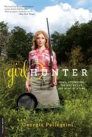 Girl Hunter: Revolutionizing the Way We Eat, One Hunt at a Time (ISBN: 9780738216058)