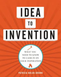 Idea to Invention: What You Need to Know to Cash in on Your Inspiration (ISBN: 9780814432938)