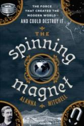 The Spinning Magnet: The Electromagnetic Force That Created the Modern World--And Could Destroy It (ISBN: 9781101985168)