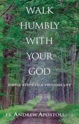 Walk Humbly with Your God: Simple Steps to a Virtuous Life (ISBN: 9780867167597)