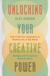 Unlocking Your Creative Power: How to Use Your Imagination to Brighten Life, to Get Ahead (ISBN: 9780761847007)