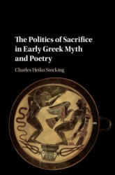 The Politics of Sacrifice in Early Greek Myth and Poetry (ISBN: 9781107164260)