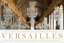 Versailles: The Great and Hidden Splendors of the Sun King's Palace (ISBN: 9780865653429)