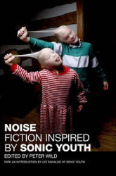 Noise: Fiction Inspired by Sonic Youth (ISBN: 9780061669293)