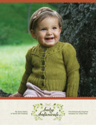 Baby Botanicals: Five Botanically-Inspired Sweaters for Little Ones (ISBN: 9780988324954)