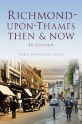 Richmond-upon-Thames Then & Now (ISBN: 9780752487229)