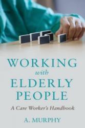 Working with Elderly People - A Care Worker's Handbook (ISBN: 9781784620523)