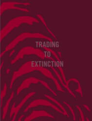 Trading To Extinction (ISBN: 9781907893513)