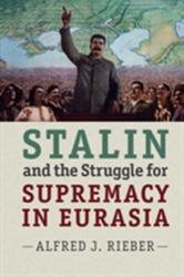 Stalin and the Struggle for Supremacy in Eurasia (ISBN: 9781107426443)