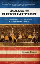 Race to Revolution: The U. S. and Cuba During Slavery and Jim Crow - The U. S. and Cuba During Slavery and Jim Crow (ISBN: 9781583674451)
