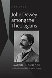 John Dewey Among the Theologians (ISBN: 9781433118234)