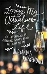 Loving My Actual Life - An Experiment in Relishing What's Right in Front of Me (ISBN: 9780801007811)