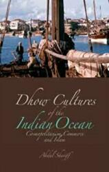 Dhow Cultures of the Indian Ocean - Cosmopolitanism, Commerce and Islam (ISBN: 9781849040082)