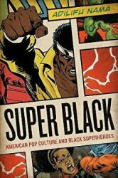 Super Black - Adilifu Nama (ISBN: 9780292726741)