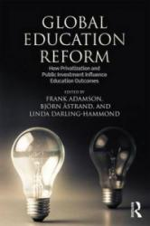 Global Educational Reform - How Privatization and Public Investment Influence Education Outcomes (ISBN: 9781138930568)