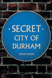 Secret City of Durham (ISBN: 9781445646961)
