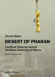 Desert of Pharan - Unofficial Histories Behind the Mass Expansion of Makkah (ISBN: 9783037784853)