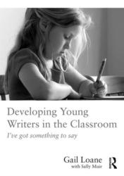 Developing Young Writers in the Classroom - I've Got Something to Say (ISBN: 9781138653900)