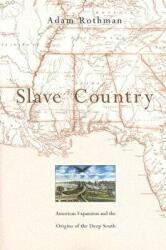 Slave Country - American Expansion and the Origins of the Deep South (ISBN: 9780674024168)