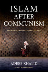 Islam After Communism - Religion and Politics in Central Asia (ISBN: 9780520282155)
