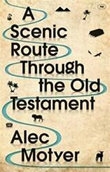Scenic Route Through the Old Testament - Alec Motyer (ISBN: 9781783594191)