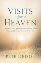 Visits from Heaven - One Man's Eye-Opening Encounter with Death, Grief, and Comfort from the Other Side (ISBN: 9780718083601)