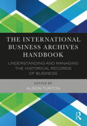 International Business Archives Handbook - Understanding and Managing the Historical Records of Business (ISBN: 9780754646631)