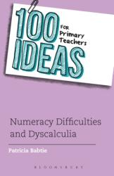 100 Ideas for Primary Teachers: Numeracy Difficulties and Dyscalculia (ISBN: 9781441169730)
