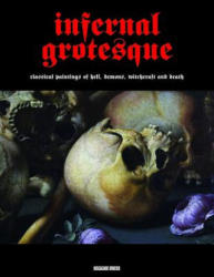 Infernal Grotesque - Classical Paintings of Hell, Demons, Witchcraft & Death (ISBN: 9781840686814)