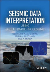 Seismic Data Interpretation using Digital Image Processing - Abdullatif A. Al-Shuhail, Saleh A. Al-Dossary, Wail A. Mousa (ISBN: 9781118881781)