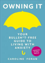 Owning it: Your Bullsh*t-Free Guide to Living with Anxiety (ISBN: 9781473657601)