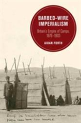 Barbed-Wire Imperialism - Britain's Empire of Camps, 1876-1903 (ISBN: 9780520293977)