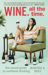 Wine. All the Time - The Casual Guide to Confident Drinking (ISBN: 9780399574160)