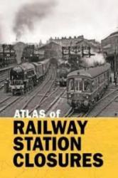 ATLAS OF RAILWAY STATION CLOSURES (ISBN: 9780860936770)
