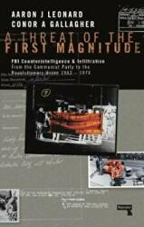 A Threat of the First Magnitude: FBI Counterintelligence & Infiltration from the Communist Party to the Revolutionary Union - 1962-1974 - FBI Counter (ISBN: 9781910924709)