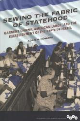 Sewing the Fabric of Statehood - Garment Unions, American Labor, and the Establishment of the State of Israel (ISBN: 9780252083013)