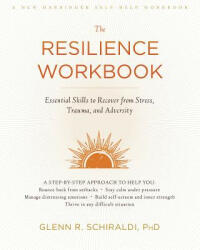 Resilience Workbook - Essential Skills to Recover from Stress, Trauma, and Adversity (ISBN: 9781626259409)