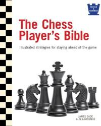 The Chess Player's Bible - James Eade, Al Lawrence (ISBN: 9780764167591)
