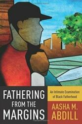 Fathering from the Margins - Aasha M. Abdill (ISBN: 9780231180023)
