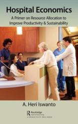 Hospital Economics - A Primer on Resource Allocation to Improve Productivity & Sustainability (ISBN: 9780815388777)