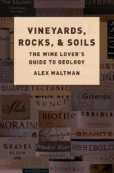 Vineyards, Rocks, and Soils - The Wine Lover's Guide to Geology (ISBN: 9780190863289)