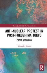 Anti-nuclear Protest in Post-Fukushima Tokyo (ISBN: 9781138563346)